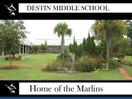 Home of the Marlins DESTIN MIDDLE SCHOOL. This presentation has been created in an effort to provide information regarding the registration process.