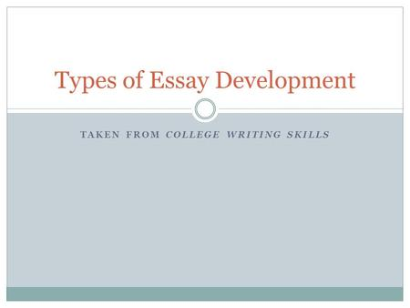 TAKEN FROM COLLEGE WRITING SKILLS Types of Essay Development.