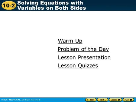 10-2 Solving Equations with Variables on Both Sides Warm Up Warm Up Lesson Presentation Lesson Presentation Problem of the Day Problem of the Day Lesson.