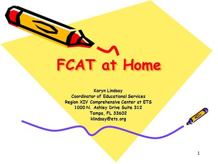 1 FCAT at Home Karyn Lindsay Coordinator of Educational Services Region XIV Comprehensive Center at ETS 1000 N. Ashley Drive Suite 312 Tampa, FL 33602.