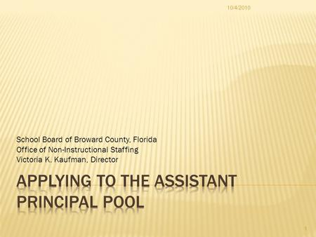 School Board of Broward County, Florida Office of Non-Instructional Staffing Victoria K. Kaufman, Director 10/4/2010 1.