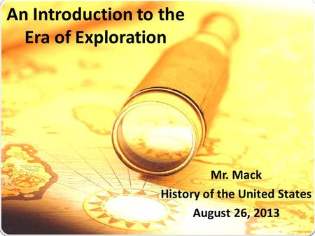 An Introduction to the Era of Exploration Mr. Mack History of the United States August 26, 2013.