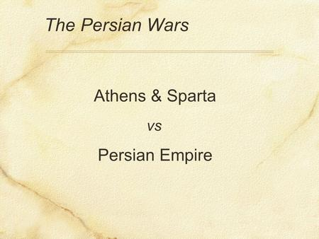 The Persian Wars Athens & Sparta vs Persian Empire.