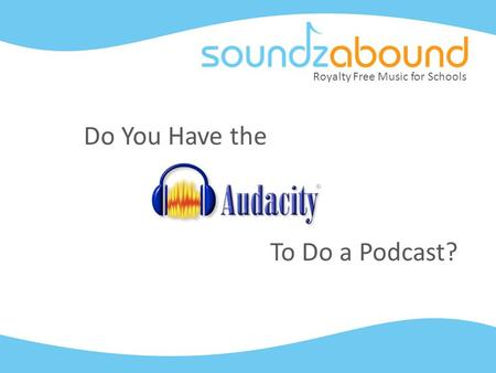 Royalty Free Music for Schools Do You Have the To Do a Podcast?