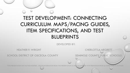 TEST DEVELOPMENT: CONNECTING CURRICULUM MAPS/PACING GUIDES, ITEM SPECIFICATIONS, AND TEST BLUEPRINTS DEVELOPED BY: HEATHER P. WRIGHTCHERLOTTLA ARGRETT.