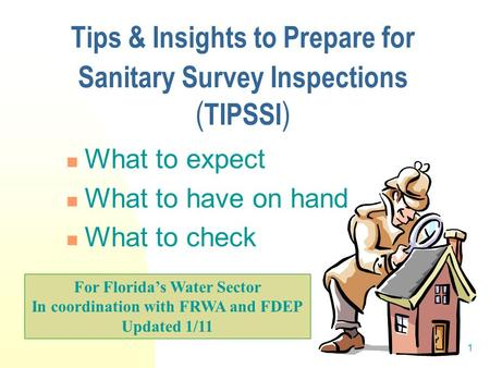 1 Tips & Insights to Prepare for Sanitary Survey Inspections ( TIPSSI ) What to expect What to have on hand What to check For Florida's Water Sector In.