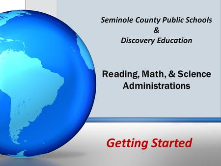 Seminole County Public Schools & Discovery Education Reading, Math, & Science Administrations Getting Started.