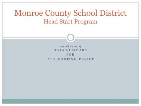 2008-2009 DATA SUMMARY FOR 1 ST REPORTING PERIOD Monroe County School District Head Start Program.