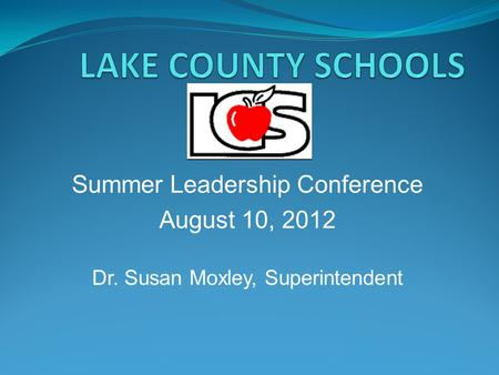 Summer Leadership Conference August 10, 2012 Dr. Susan Moxley, Superintendent.