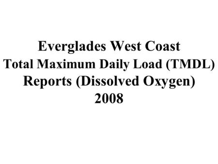 Everglades West Coast Total Maximum Daily Load (TMDL) Reports (Dissolved Oxygen) 2008.
