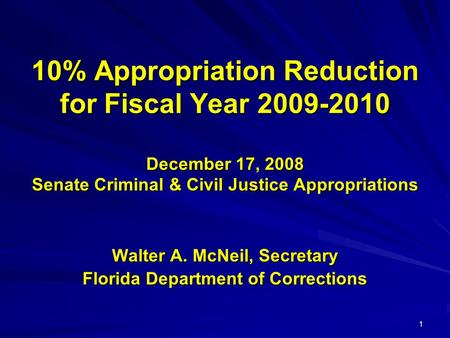 1 10% Appropriation Reduction for Fiscal Year 2009-2010 December 17, 2008 Senate Criminal & Civil Justice Appropriations Walter A. McNeil, Secretary Florida.