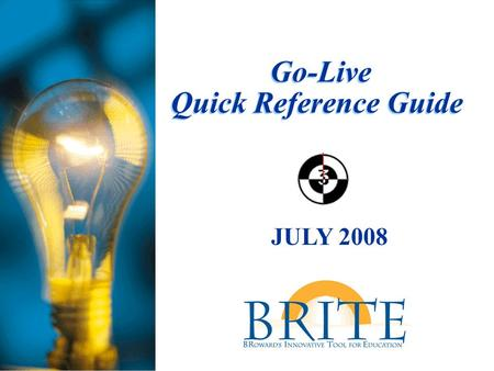 Go-Live Quick Reference Guide JULY 2008. Have you reviewed the Go-Live Kit?