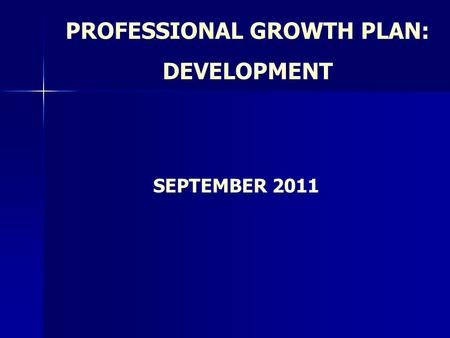PROFESSIONAL GROWTH PLAN: DEVELOPMENT SEPTEMBER 2011.