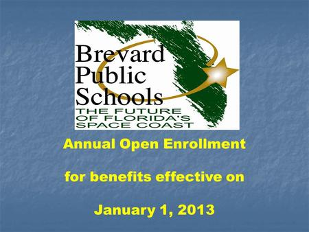 Annual Open Enrollment for benefits effective on January 1, 2013.