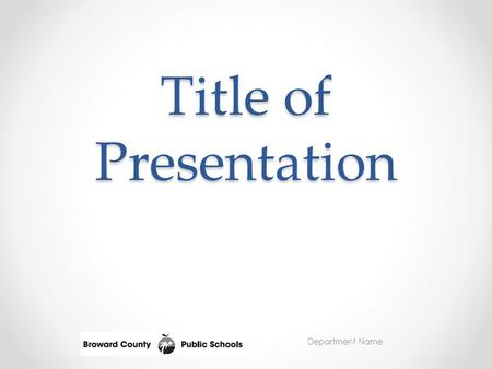 Department Name Title of Presentation. Department Name Value of This Presentation Why you should view this presentation What is the main idea of this.
