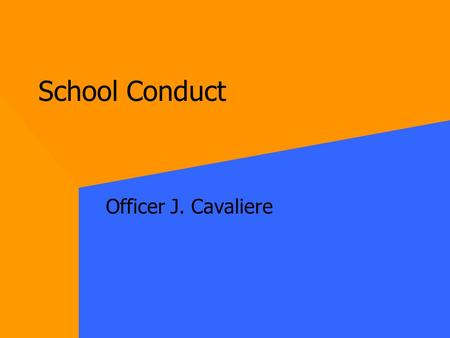 School Conduct Officer J. Cavaliere School Conduct Closed Campus Smoking Theft/Burglary/Vandalism Weapons Drugs/Alcohol Harassment/Bullying/Hazing Fighting.