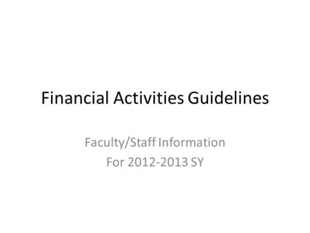 Financial Activities Guidelines Faculty/Staff Information For 2012-2013 SY.
