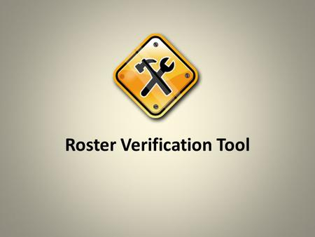 Roster Verification Tool Teacher Evaluation System Intended Outcomes – Basic understanding of the teacher roster verification tool – Awareness of resources.