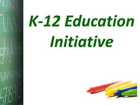 K-12 Education Initiative. Everybody's a Teacher.