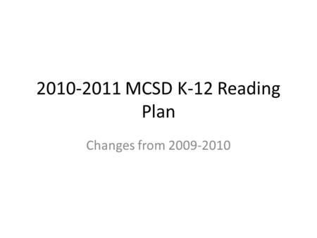 2010-2011 MCSD K-12 Reading Plan Changes from 2009-2010.
