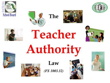 The Teacher Authority Law (FS 1003.32). A TEACHER HAS THE AUTHORITY to remove from class any student WHOM THE TEACHER DETERMINES interferes with the his/her.