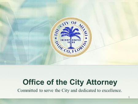 1 Office of the City Attorney Committed to serve the City and dedicated to excellence.