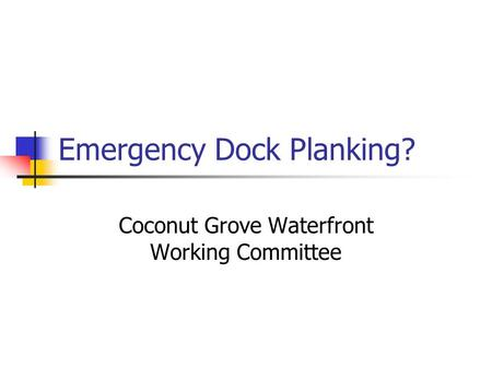 Emergency Dock Planking? Coconut Grove Waterfront Working Committee.