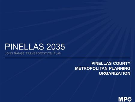 PINELLAS 2035 LONG RANGE TRANSPORTATION PLAN PINELLAS COUNTY METROPOLITAN PLANNING ORGANIZATION.