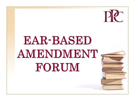 "EAR-BASED AMENDMENT FORUM. September 20062 PROCESS AND PROCEDURES From Preparation of an Amendment to a Finding of ""In Compliance"""