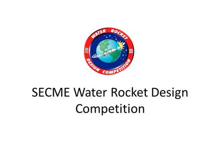 SECME Water Rocket Design Competition. Patch Design Creative display Reflects the dedication and mission of the team Has a : – Symbolic Picture – Team's.