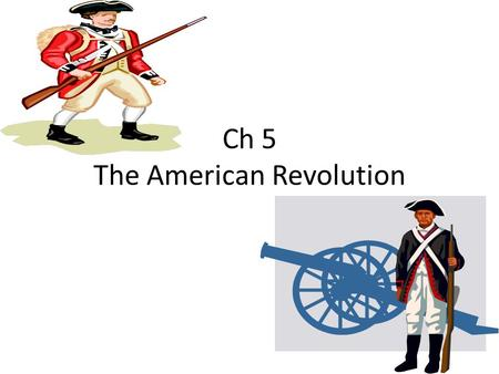 Ch 5 The American Revolution. debt To owe money congress A formal meeting.