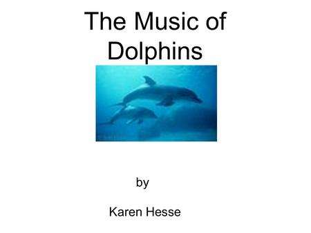 The Music of Dolphins by Karen Hesse. Karen Hesse is the Newbery medal winning author of many acclaimed books. Author Information.. Karen Hesse is an.