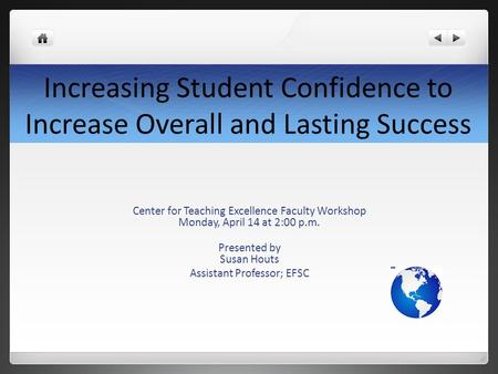 Increasing Student Confidence to Increase Overall and Lasting Success Center for Teaching Excellence Faculty Workshop Monday, April 14 at 2:00 p.m. Presented.