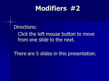 Directions: Click the left mouse button to move from one slide to the next. There are 5 slides in this presentation. Modifiers #2.