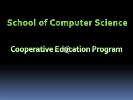 A total of 127 students have participated in an internship/coop within the School of Computer Science, Summer 2010 - Fall 2011. · 57 employer internship.