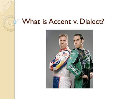 What is Accent v. Dialect?. Accent- pronunciation The characteristic mode of pronunciation of a person or group, especially one that betrays social or.