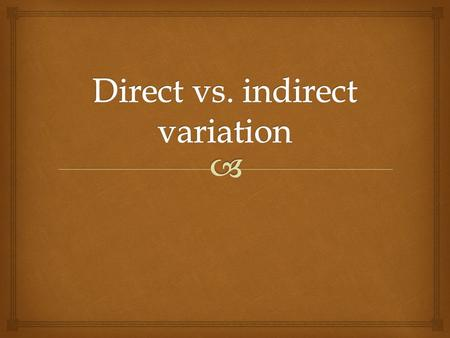  Direct variation   If Y divided by X always gives you the same number then it is direct variation.  I remember this because direct and divide by.
