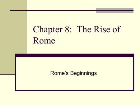 "Chapter 8: The Rise of Rome Rome's Beginnings. Italy Shaped like a boot In the Mediterranean ""toe"" points at Sicily Alps border Italy in the North Apennines."