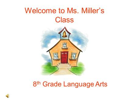 Welcome to Ms. Miller's Class 8 th Grade Language Arts.