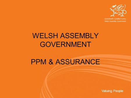 Valuing People WELSH ASSEMBLY GOVERNMENT PPM & ASSURANCE.