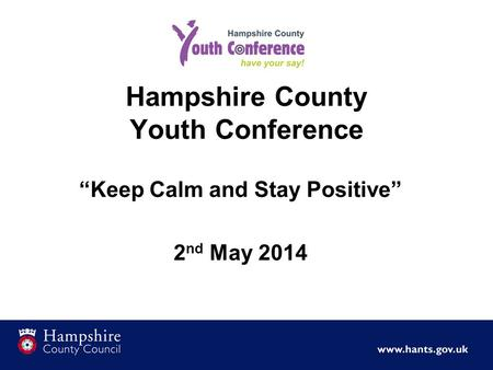 "Hampshire County Youth Conference ""Keep Calm and Stay Positive"" 2 nd May 2014."