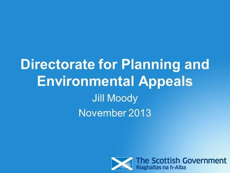 Directorate for Planning and Environmental Appeals Jill Moody November 2013.
