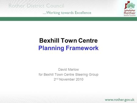 Bexhill Town Centre Planning Framework David Marlow for Bexhill Town Centre Steering Group 2 nd November 2010.