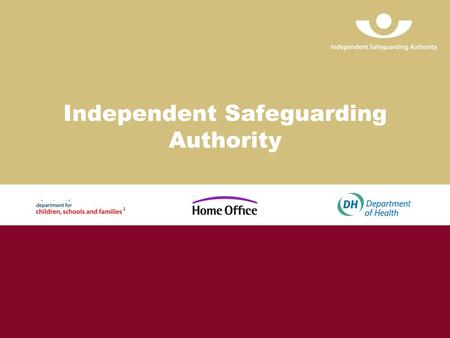 Independent Safeguarding Authority. Page 2 The provisions under the Safeguarding Vulnerable Groups Act.