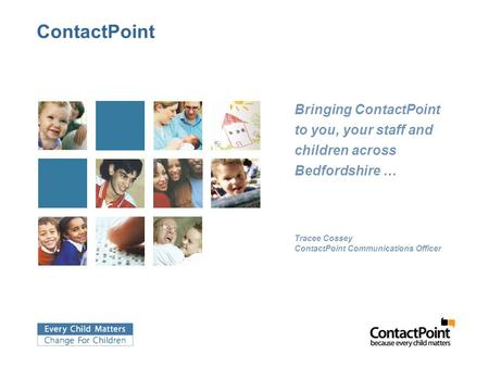 ContactPoint Bringing ContactPoint to you, your staff and children across Bedfordshire … Tracee Cossey ContactPoint Communications Officer.