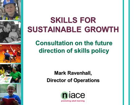 Stuart Hollis SKILLS FOR SUSTAINABLE GROWTH Consultation on the future direction of skills policy Mark Ravenhall, Director of Operations.