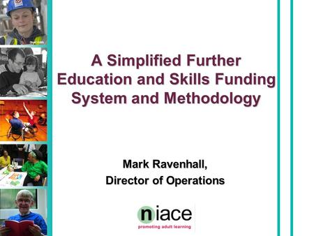 Stuart Hollis A Simplified Further Education and Skills Funding System and Methodology Mark Ravenhall, Director of Operations.