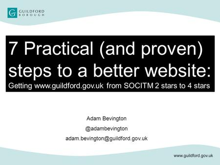 7 Practical (and proven) steps to a better website: Getting  from SOCITM 2 stars to 4 stars Adam