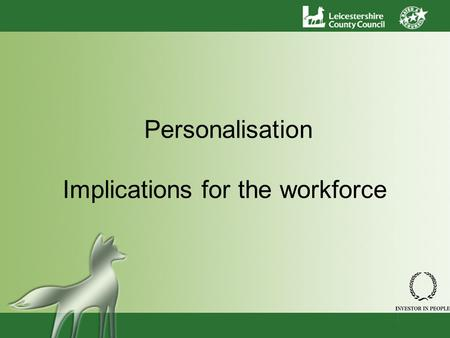Personalisation Implications for the workforce. On the internal workforce –What does the new agenda mean for social care staff? –What changes will we.