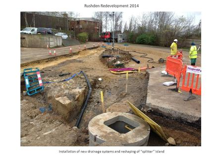 "Installation of new drainage systems and reshaping of ""splitter"" island Rushden Redevelopment 2014."